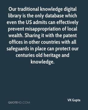 VK Gupta  - Our traditional knowledge digital library is the only database which even the US admits can effectively prevent misappropriation of local wealth. Sharing it with the patent offices in other countries with all safeguards in place can protect our centuries old heritage and knowledge.