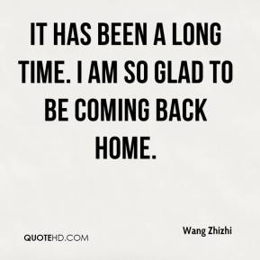 Wang Zhizhi  - It has been a long time. I am so glad to be coming back home.