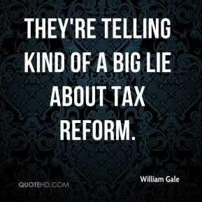 William Gale  - They're telling kind of a big lie about tax reform.