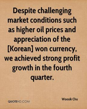 Woosik Chu  - Despite challenging market conditions such as higher oil prices and appreciation of the [Korean] won currency, we achieved strong profit growth in the fourth quarter.