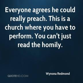 Wynona Redmond  - Everyone agrees he could really preach. This is a church where you have to perform. You can't just read the homily.