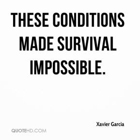 Xavier Garcia  - These conditions made survival impossible.