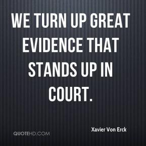 Xavier Von Erck  - We turn up great evidence that stands up in court.