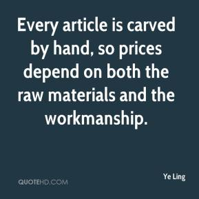 Ye Ling  - Every article is carved by hand, so prices depend on both the raw materials and the workmanship.