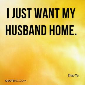 Zhao Yu  - I just want my husband home.