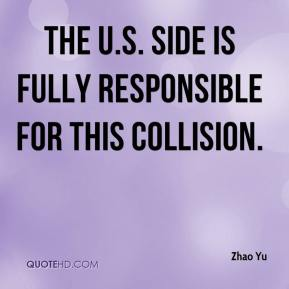 Zhao Yu  - The U.S. side is fully responsible for this collision.