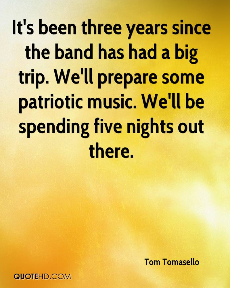 It's been three years since the band has had a big trip. We'll prepare some patriotic music. We'll be spending five nights out there.