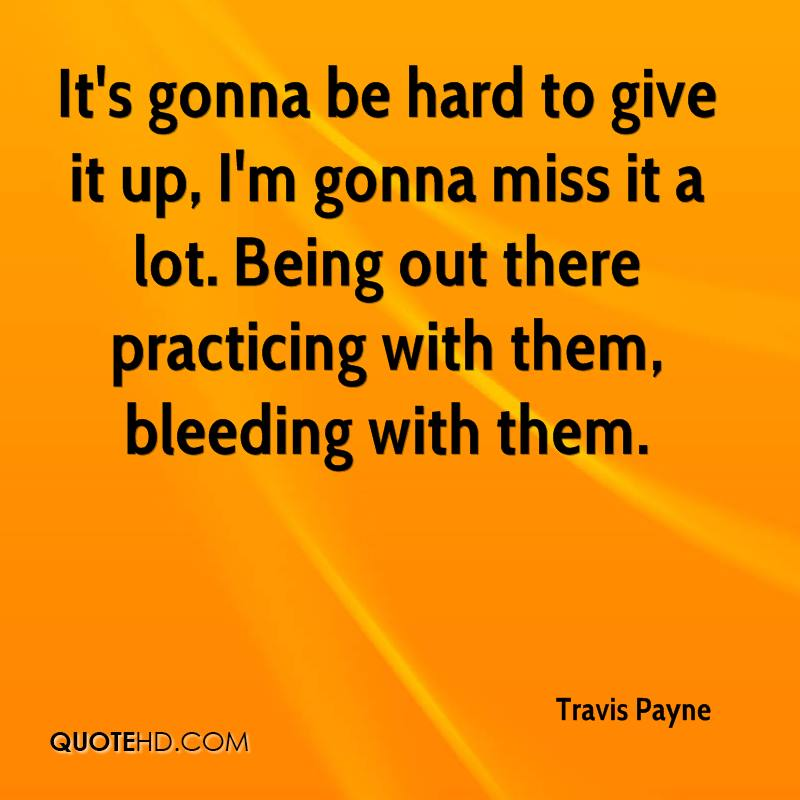 Gonna Miss You All Quotes: Travis Payne Quotes