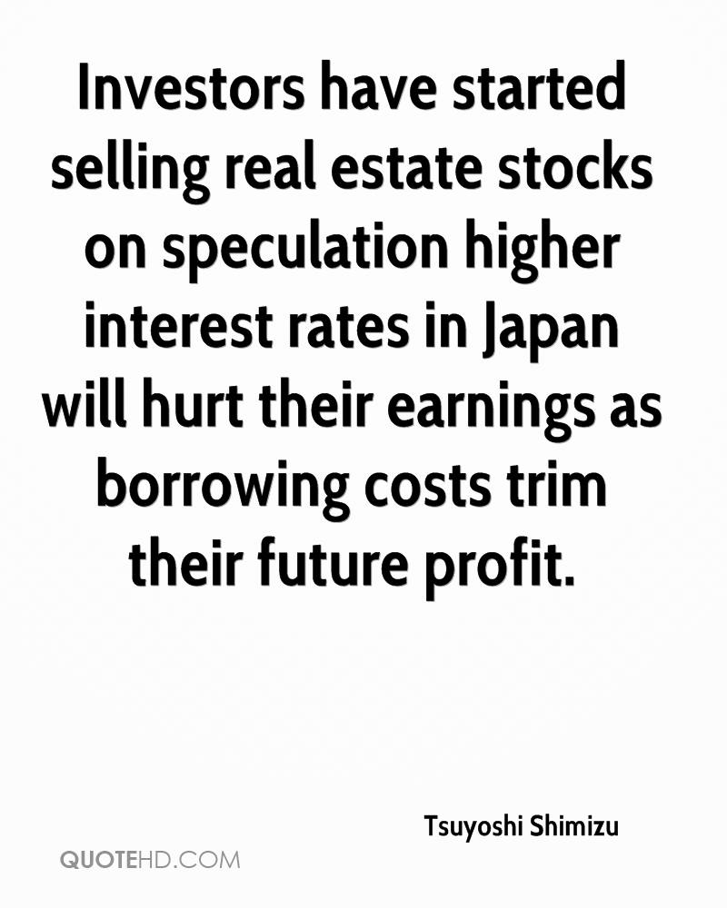 Investors have started selling real estate stocks on speculation higher interest rates in Japan will hurt their earnings as borrowing costs trim their future profit.