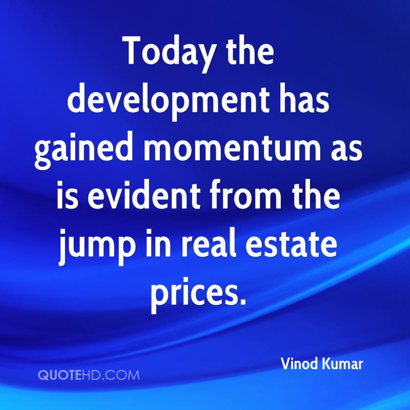 Today the development has gained momentum as is evident from the jump in real estate prices.