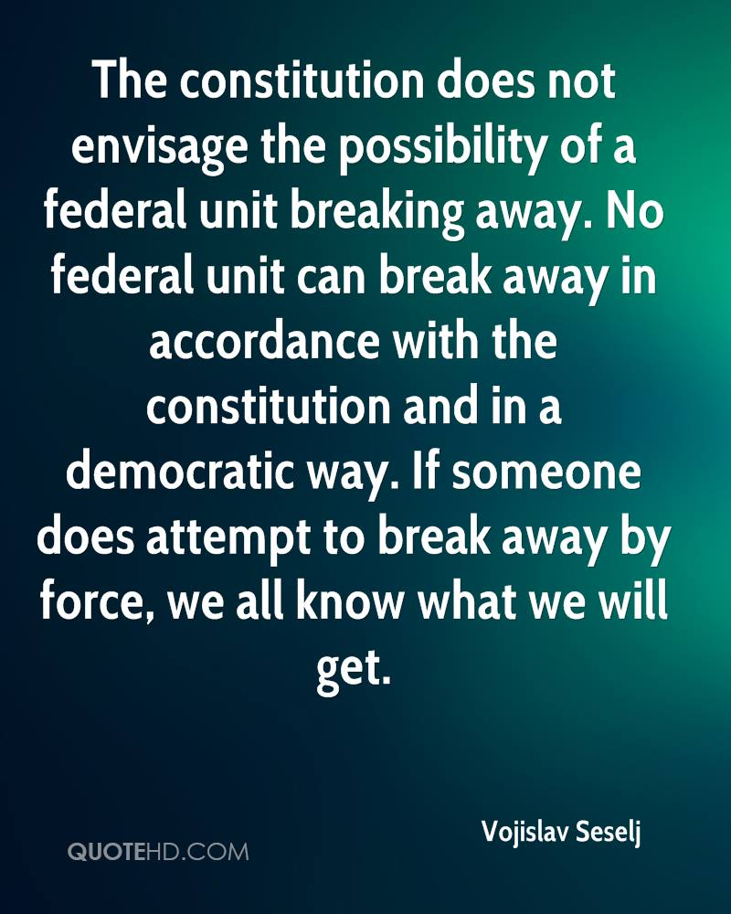 Breaking Away Quotes no Federal Unit Can Break Away