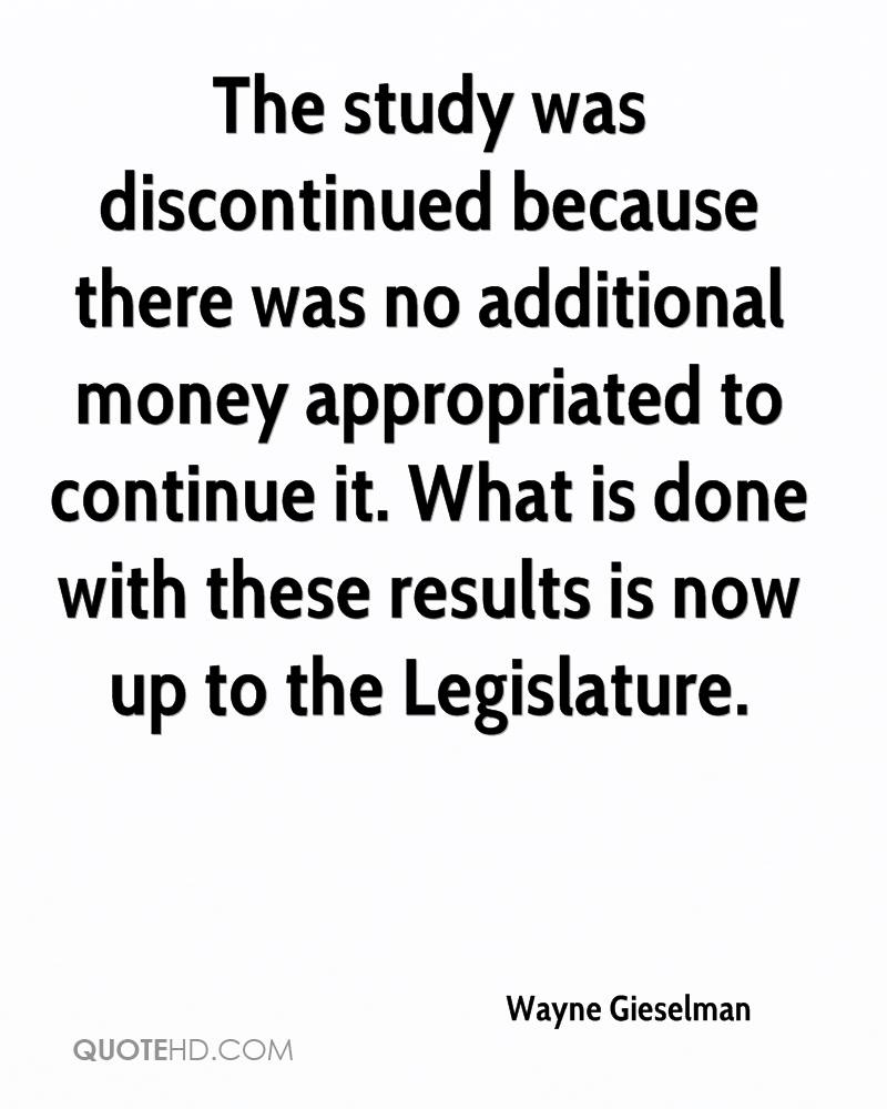 The study was discontinued because there was no additional money appropriated to continue it. What is done with these results is now up to the Legislature.