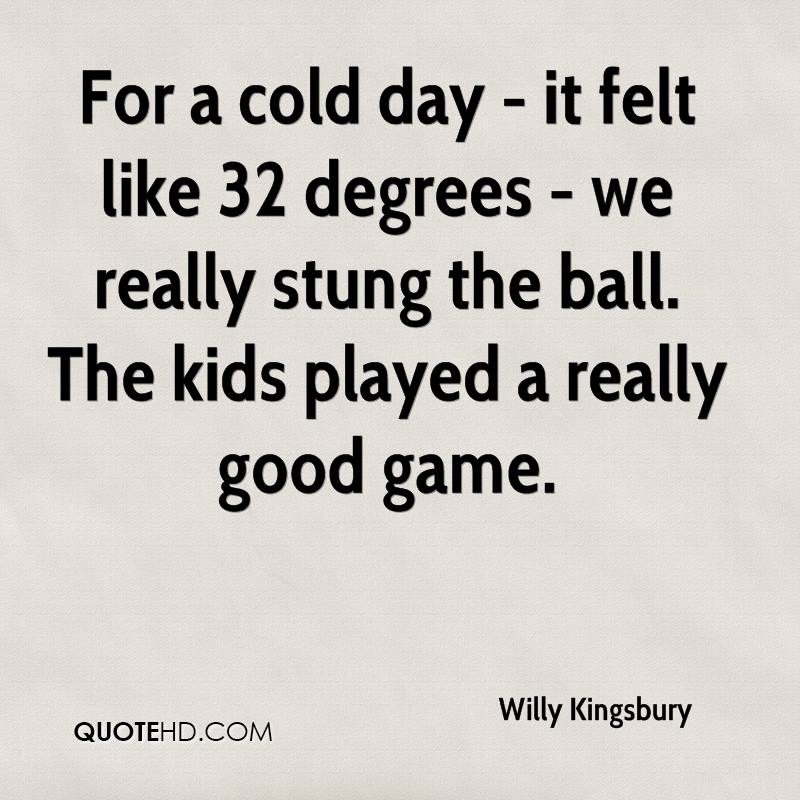 For a cold day - it felt like 32 degrees - we really stung the ball. The kids played a really good game.