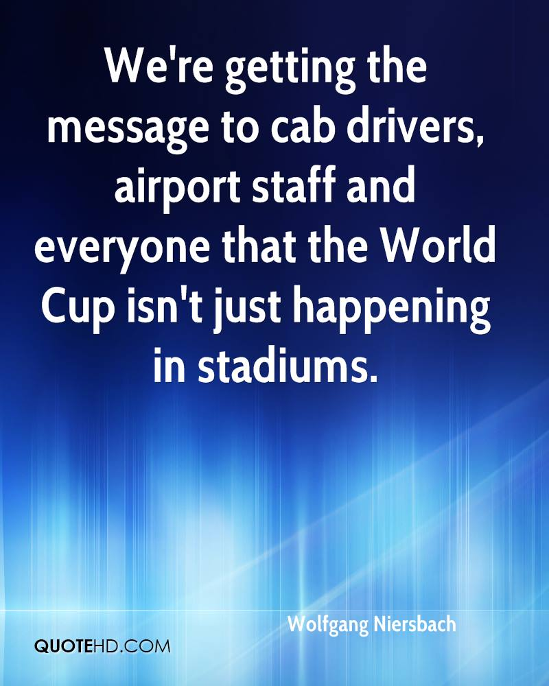 We're getting the message to cab drivers, airport staff and everyone that the World Cup isn't just happening in stadiums.