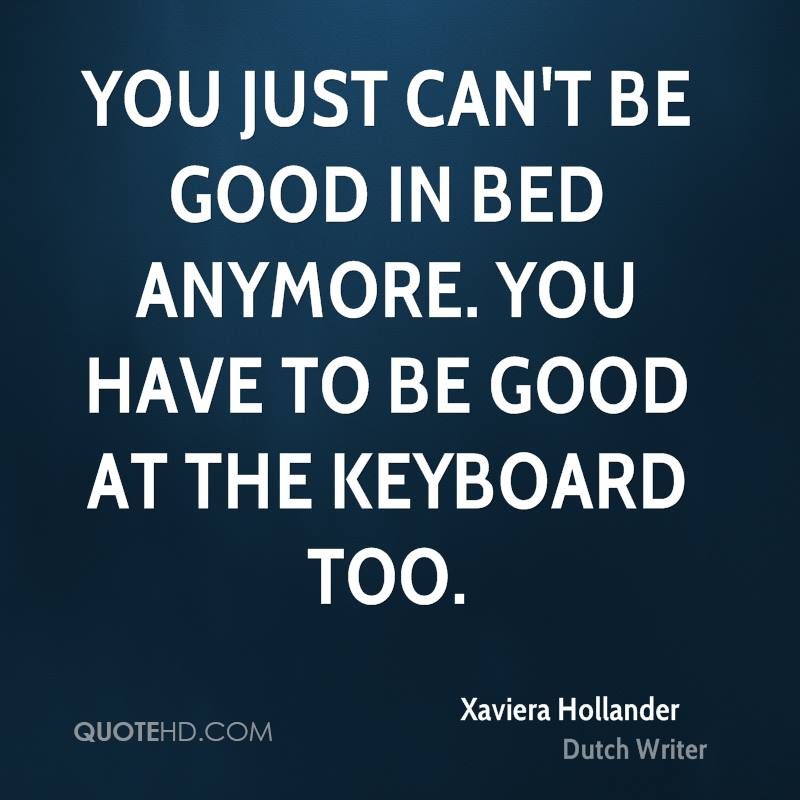 You just can't be good in bed anymore. You have to be good at the keyboard too.