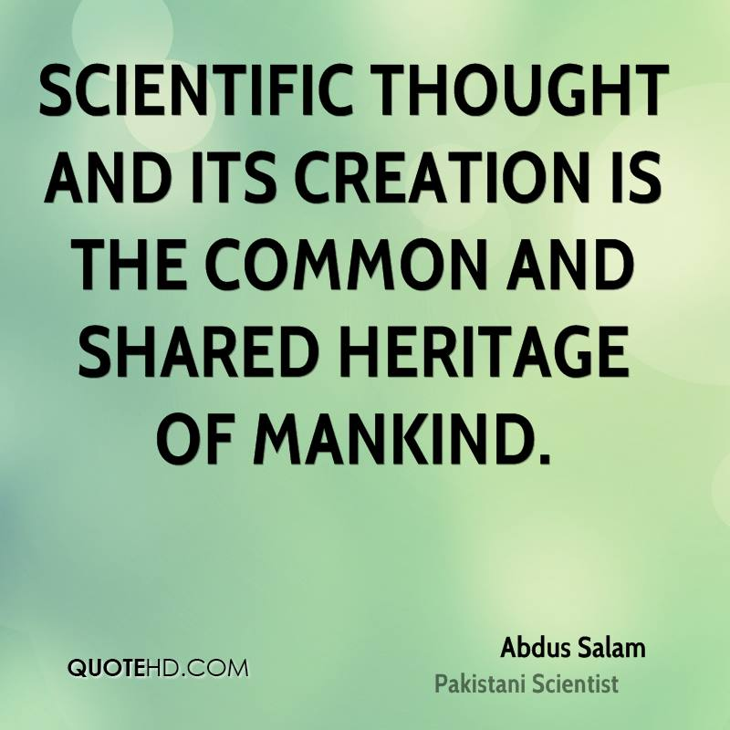 Scientific thought and its creation is the common and shared heritage of mankind.