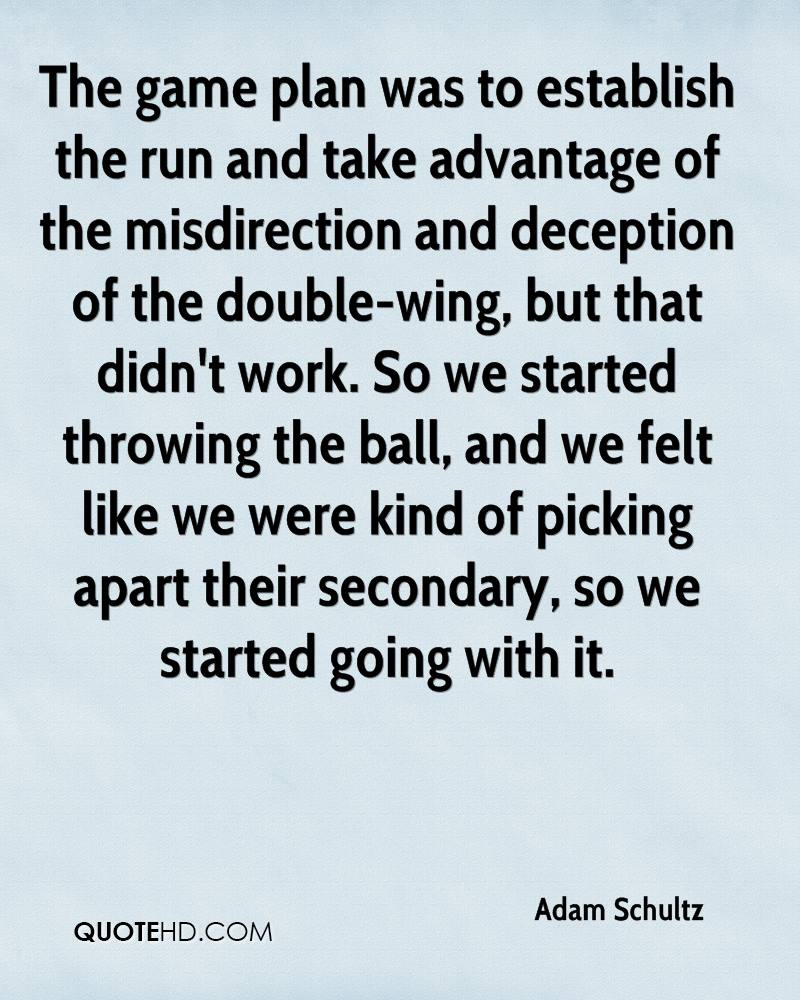 The game plan was to establish the run and take advantage of the misdirection and deception of the double-wing, but that didn't work. So we started throwing the ball, and we felt like we were kind of picking apart their secondary, so we started going with it.