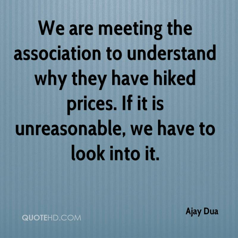 We are meeting the association to understand why they have hiked prices. If it is unreasonable, we have to look into it.