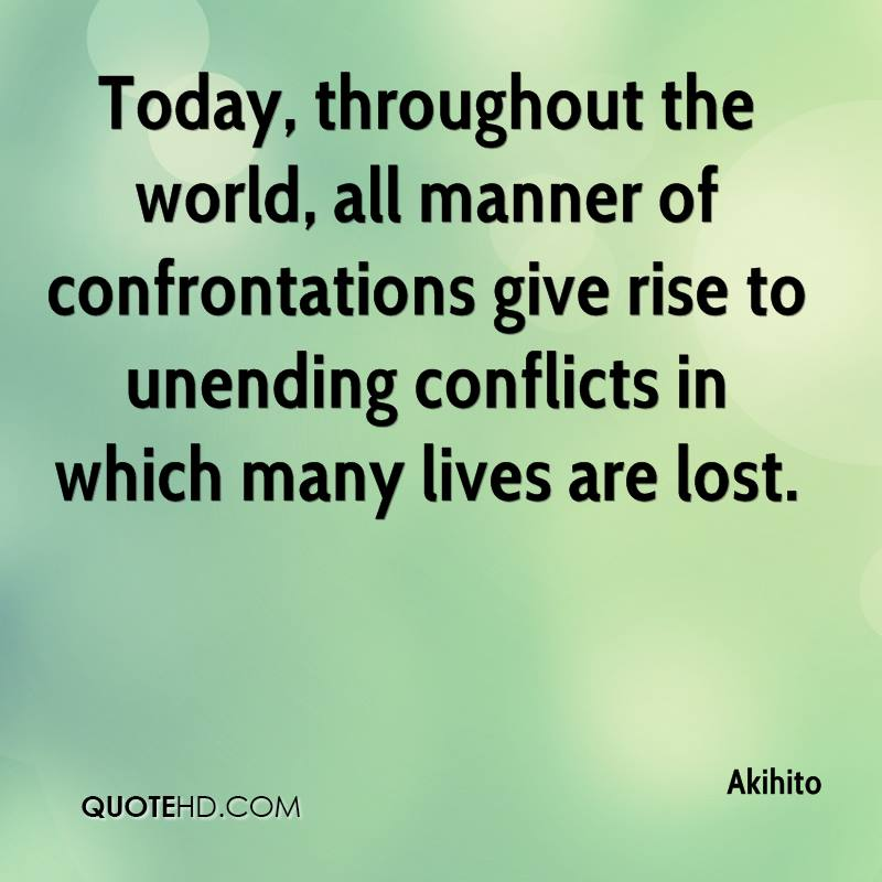 Today, throughout the world, all manner of confrontations give rise to unending conflicts in which many lives are lost.