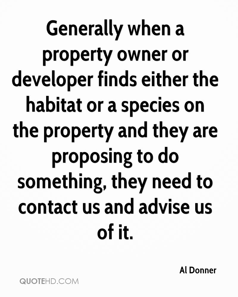 Generally when a property owner or developer finds either the habitat or a species on the property and they are proposing to do something, they need to contact us and advise us of it.