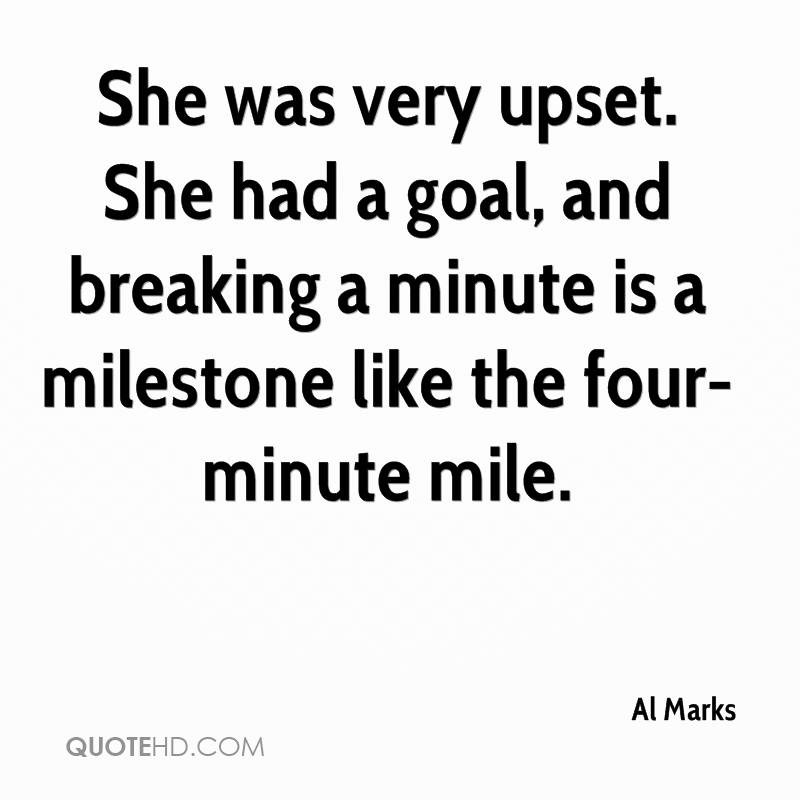 She was very upset. She had a goal, and breaking a minute is a milestone like the four-minute mile.