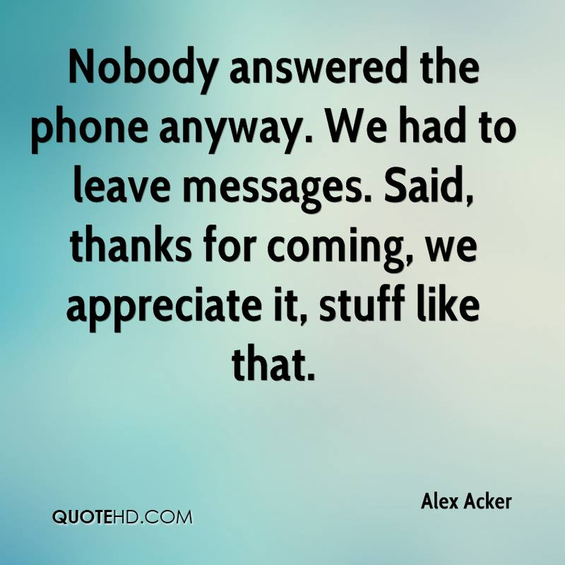Thanks For Coming Quotes: Alex Acker Quotes