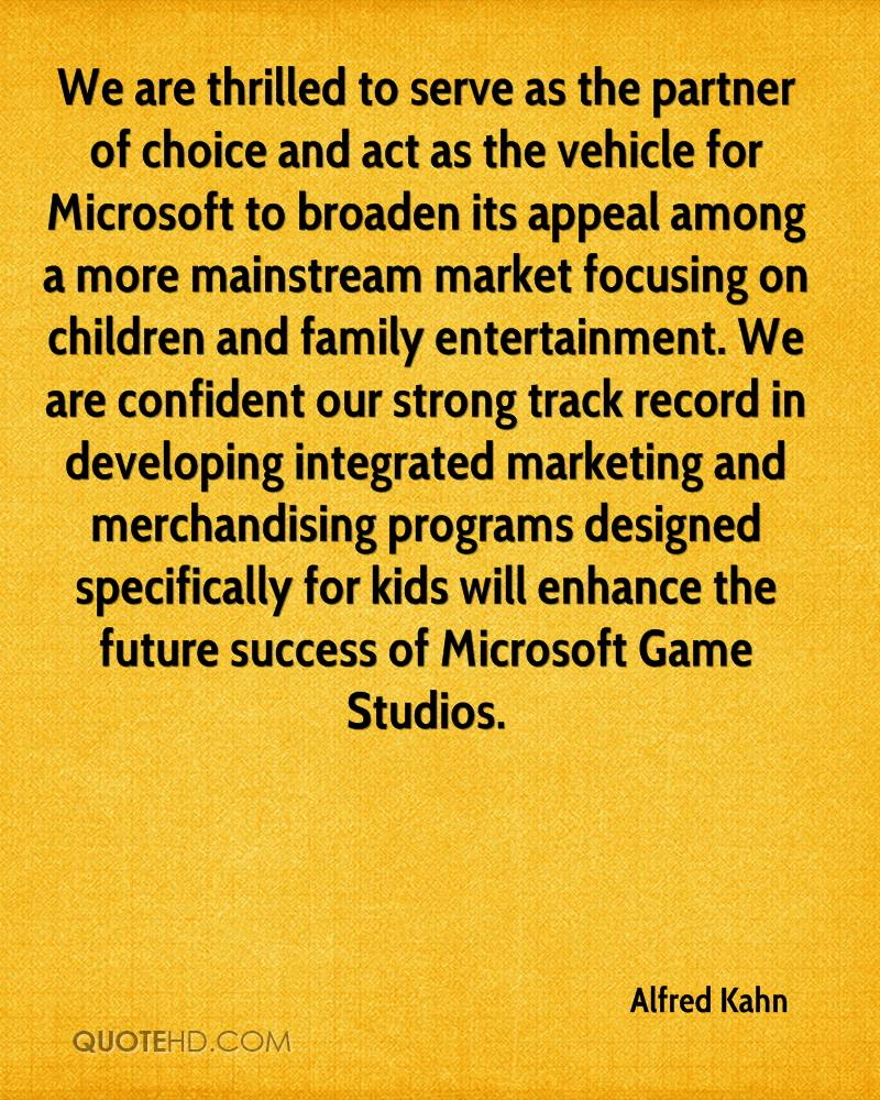 We are thrilled to serve as the partner of choice and act as the vehicle for Microsoft to broaden its appeal among a more mainstream market focusing on children and family entertainment. We are confident our strong track record in developing integrated marketing and merchandising programs designed specifically for kids will enhance the future success of Microsoft Game Studios.