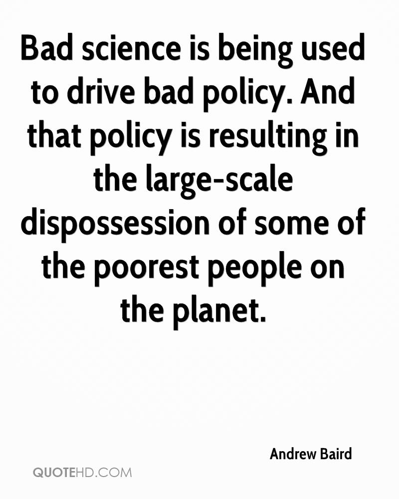Bad science is being used to drive bad policy. And that policy is resulting in the large-scale dispossession of some of the poorest people on the planet.