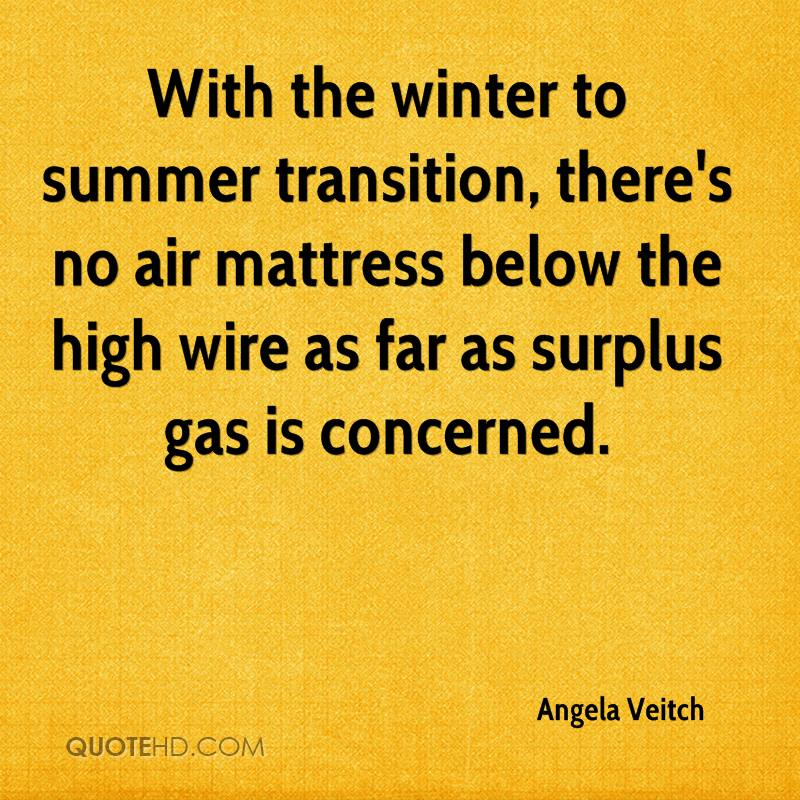 With the winter to summer transition, there's no air mattress below the high wire as far as surplus gas is concerned.