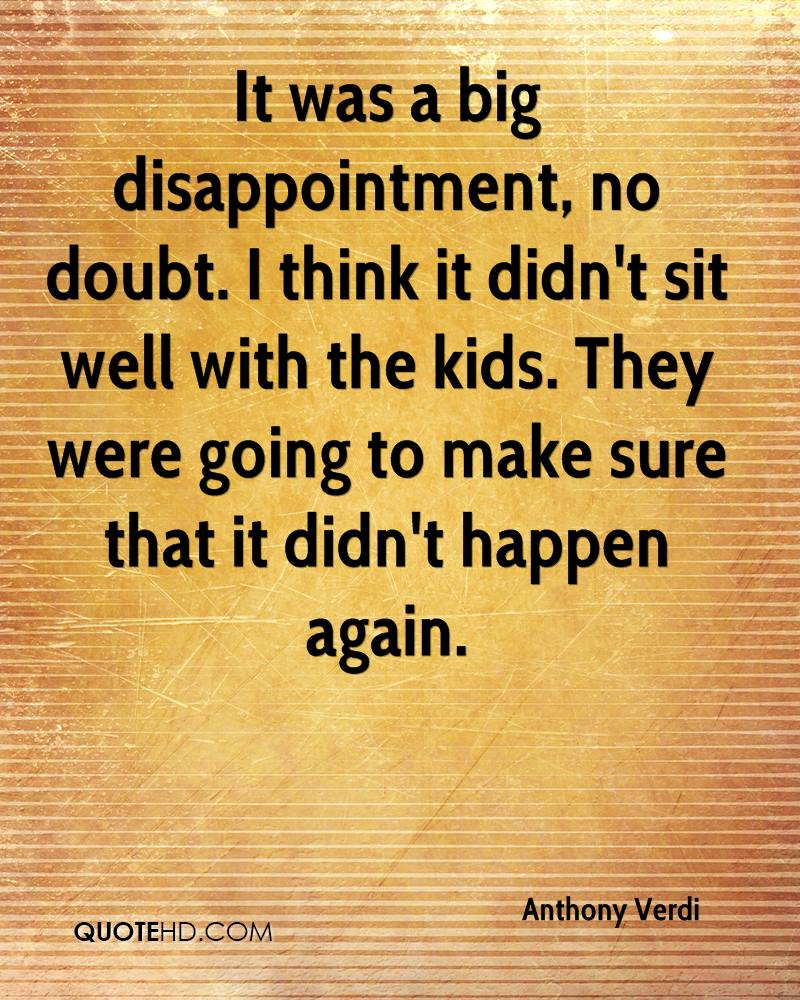 It was a big disappointment, no doubt. I think it didn't sit well with the kids. They were going to make sure that it didn't happen again.