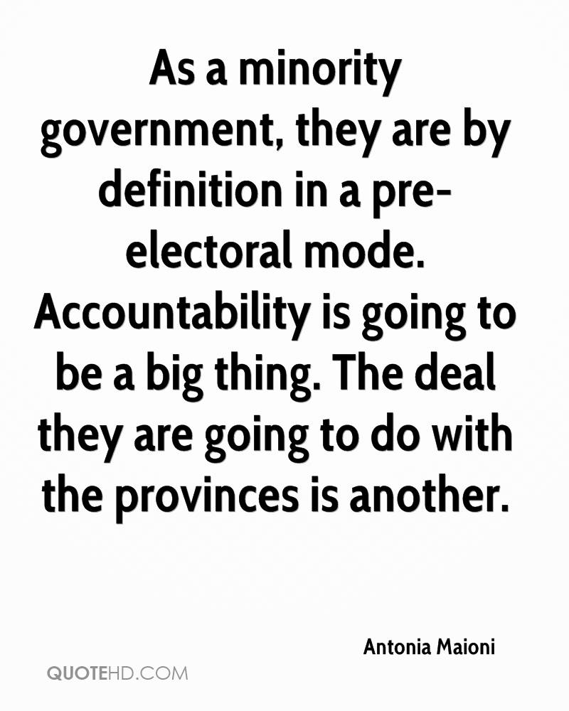 As a minority government, they are by definition in a pre- electoral mode. Accountability is going to be a big thing. The deal they are going to do with the provinces is another.