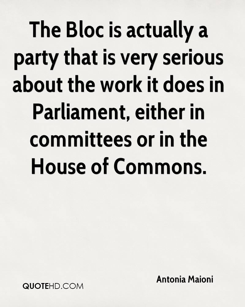 The Bloc is actually a party that is very serious about the work it does in Parliament, either in committees or in the House of Commons.
