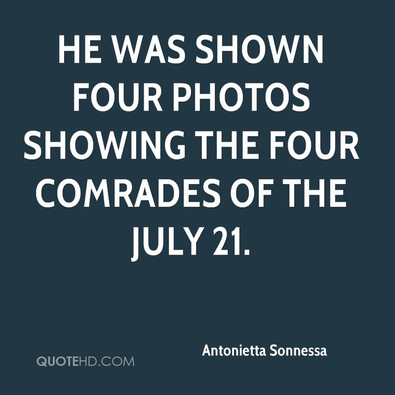 He was shown four photos showing the four comrades of the July 21.