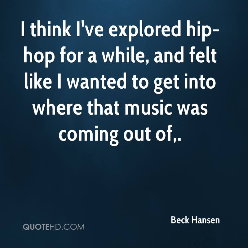 I think I've explored hip-hop for a while, and felt like I wanted to get into where that music was coming out of.