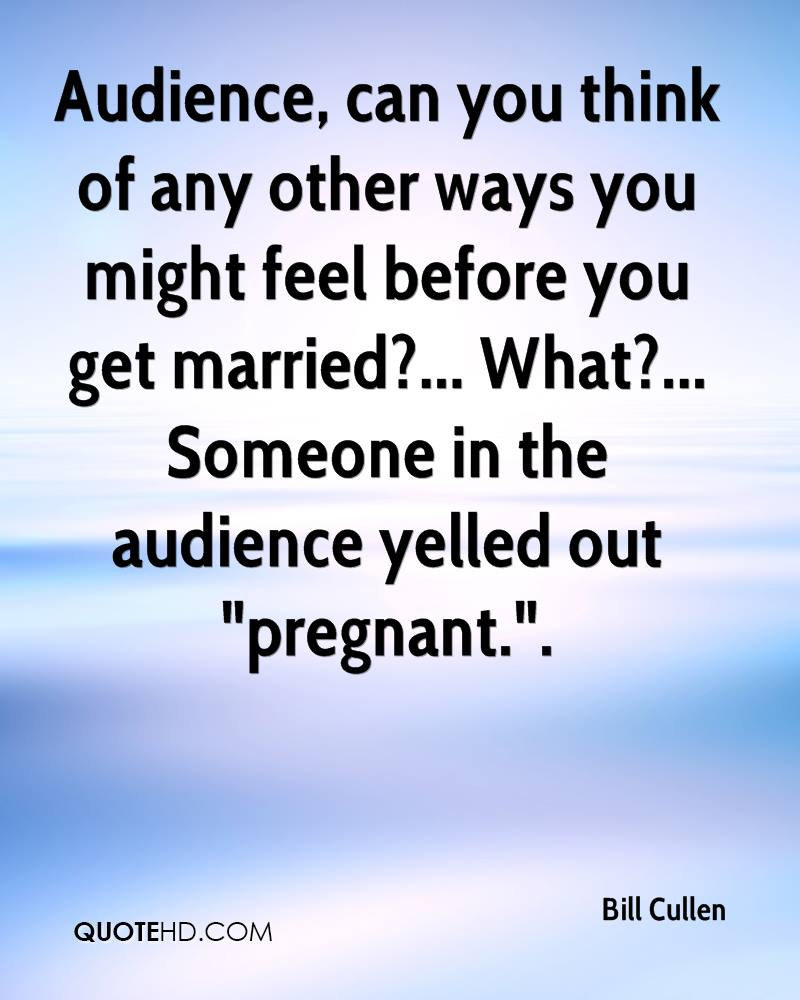 """Audience, can you think of any other ways you might feel before you get married?... What?... Someone in the audience yelled out """"pregnant.""""."""