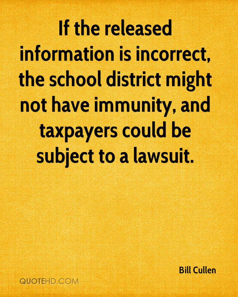 If the released information is incorrect, the school district might not have immunity, and taxpayers could be subject to a lawsuit.