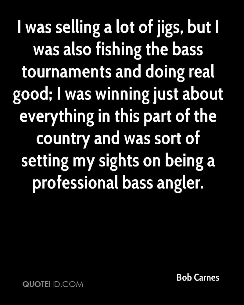 I was selling a lot of jigs, but I was also fishing the bass tournaments and doing real good; I was winning just about everything in this part of the country and was sort of setting my sights on being a professional bass angler.