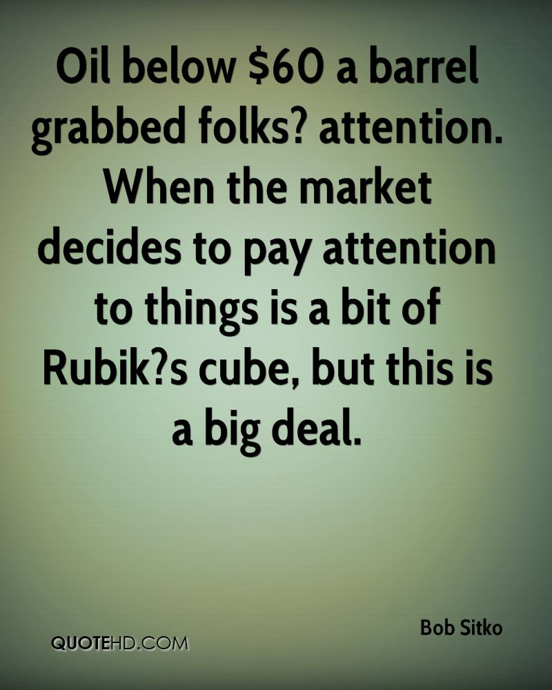 Oil below $60 a barrel grabbed folks? attention. When the market decides to pay attention to things is a bit of Rubik?s cube, but this is a big deal.