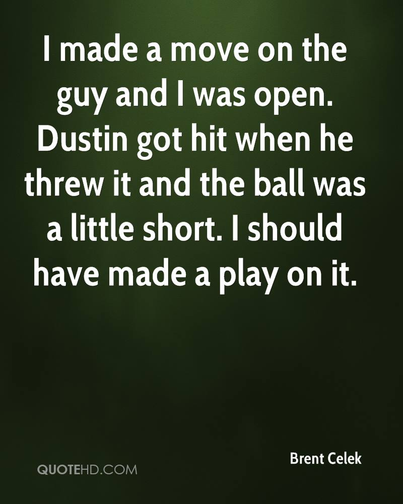 I made a move on the guy and I was open. Dustin got hit when he threw it and the ball was a little short. I should have made a play on it.