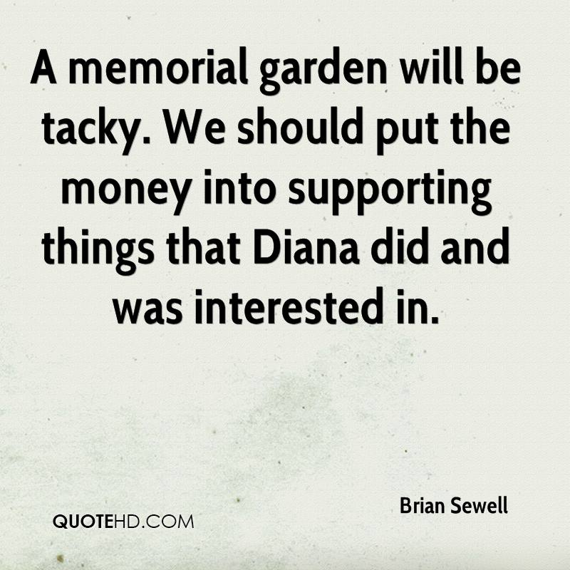 A memorial garden will be tacky. We should put the money into supporting things that Diana did and was interested in.