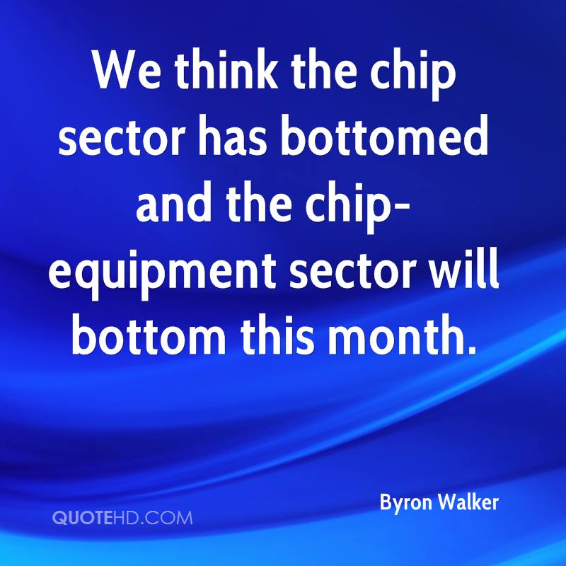 We think the chip sector has bottomed and the chip-equipment sector will bottom this month.