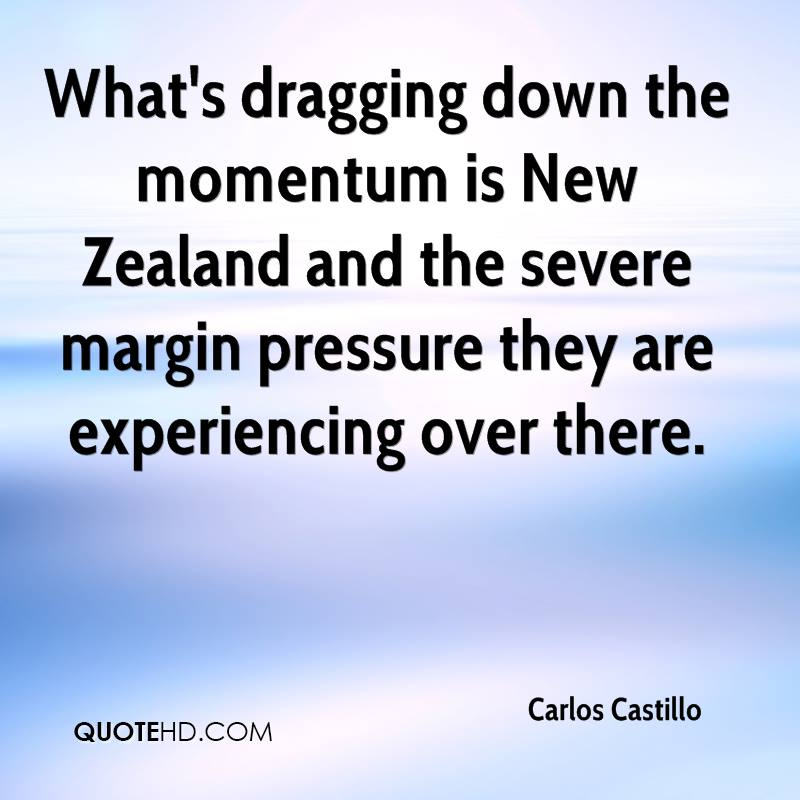 What's dragging down the momentum is New Zealand and the severe margin pressure they are experiencing over there.