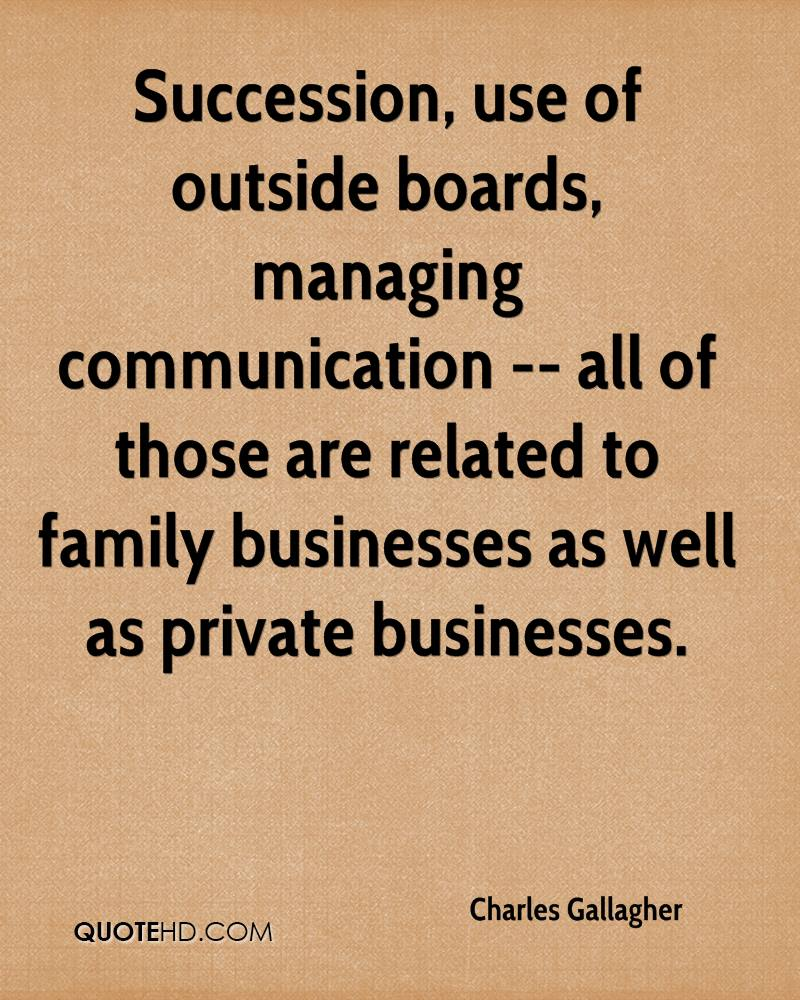Succession, use of outside boards, managing communication -- all of those are related to family businesses as well as private businesses.