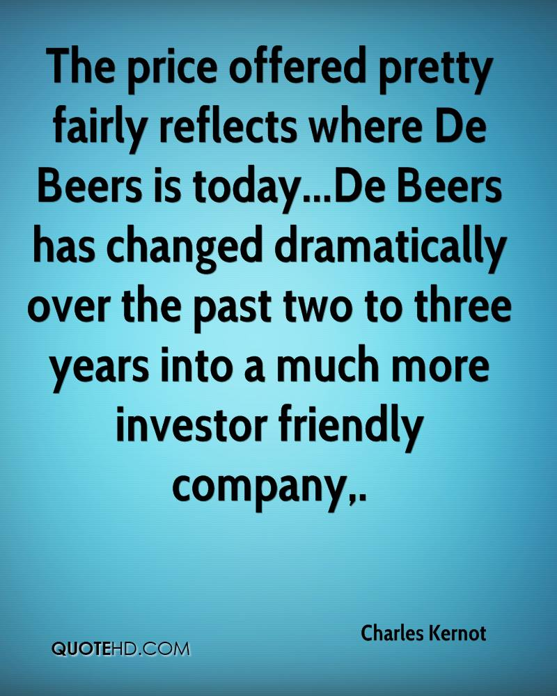 The price offered pretty fairly reflects where De Beers is today...De Beers has changed dramatically over the past two to three years into a much more investor friendly company.