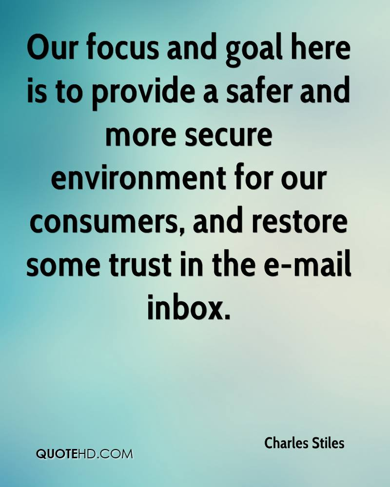 Our focus and goal here is to provide a safer and more secure environment for our consumers, and restore some trust in the e-mail inbox.