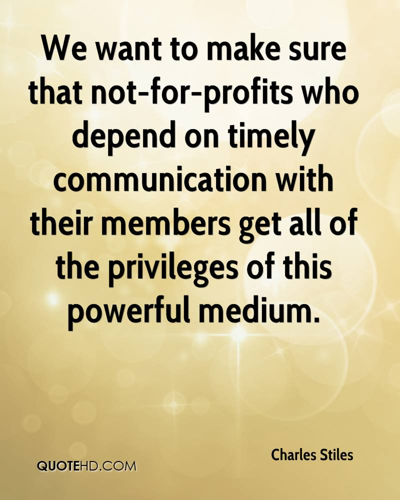 We want to make sure that not-for-profits who depend on timely communication with their members get all of the privileges of this powerful medium.