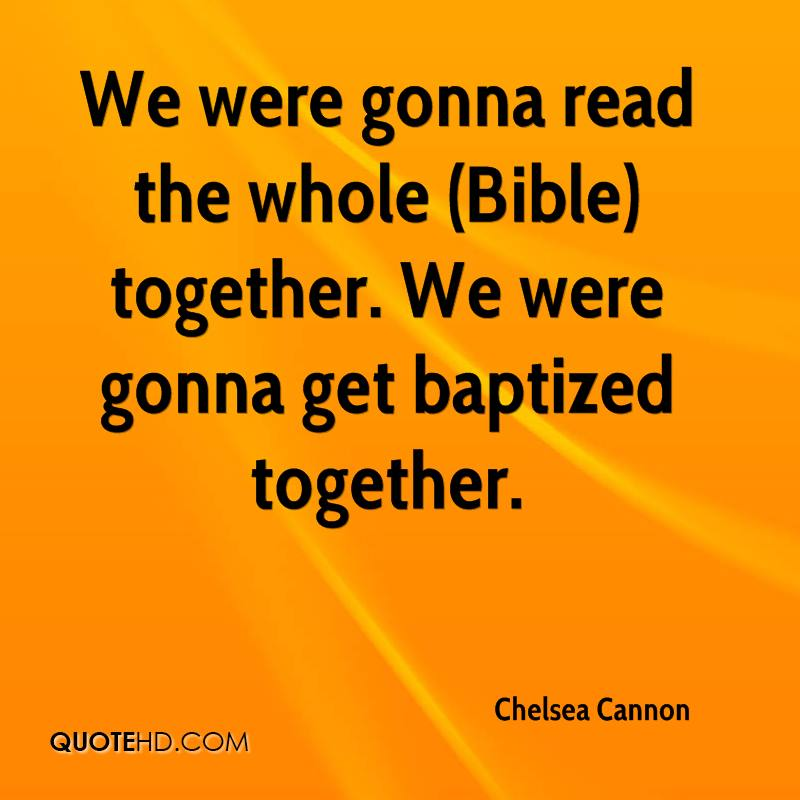 We were gonna read the whole (Bible) together. We were gonna get baptized together.