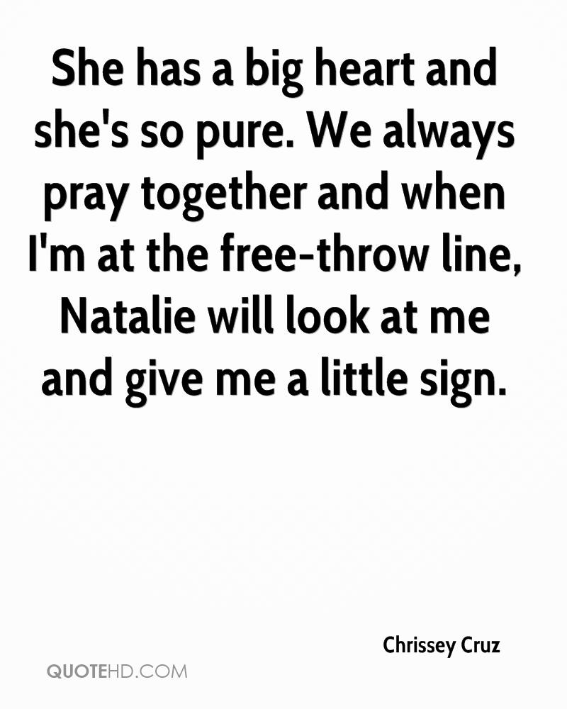 She has a big heart and she's so pure. We always pray together and when I'm at the free-throw line, Natalie will look at me and give me a little sign.