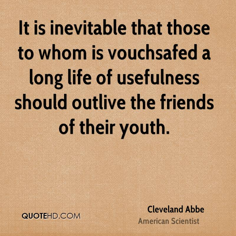 It is inevitable that those to whom is vouchsafed a long life of usefulness should outlive the friends of their youth.