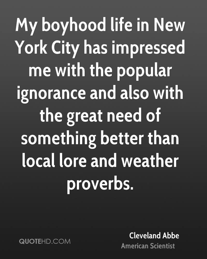 My boyhood life in New York City has impressed me with the popular ignorance and also with the great need of something better than local lore and weather proverbs.